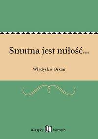 Smutna jest miłość... - Władysław Orkan - ebook