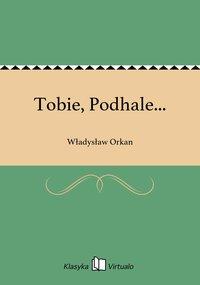 Tobie, Podhale...