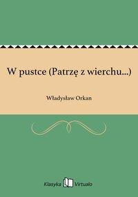 W pustce (Patrzę z wierchu...) - Władysław Orkan - ebook