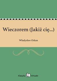 Wieczorem (Jakiż cię...) - Władysław Orkan - ebook