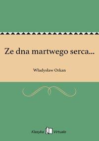 Ze dna martwego serca... - Władysław Orkan - ebook