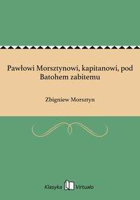 Pawłowi Morsztynowi, kapitanowi, pod Batohem zabitemu