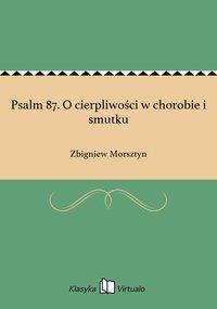 Psalm 87. O cierpliwości w chorobie i smutku - Zbigniew Morsztyn - ebook