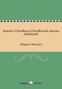Samuel z Chwałkowa Chwałkowski, starosta draheimski