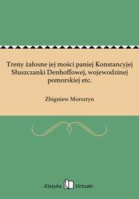 Treny żałosne jej mości paniej Konstancyjej Słuszczanki Denhoffowej, wojewodzinej pomorskiej etc. - Zbigniew Morsztyn - ebook
