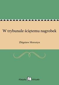 W trybunale ściętemu nagrobek - Zbigniew Morsztyn - ebook