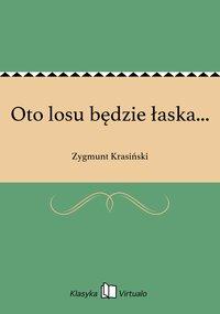 Oto losu będzie łaska... - Zygmunt Krasiński - ebook
