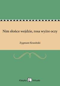 Nim słońce wejdzie, rosa wyżre oczy - Zygmunt Krasiński - ebook