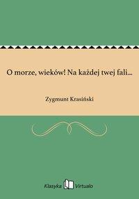 O morze, wieków! Na każdej twej fali... - Zygmunt Krasiński - ebook