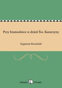 Przy bransoletce w dzień Św. Katarzyny - Zygmunt Krasiński - ebook