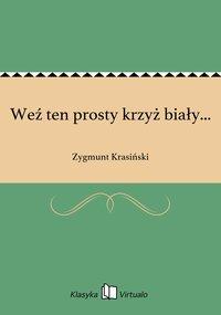 Weź ten prosty krzyż biały... - Zygmunt Krasiński - ebook