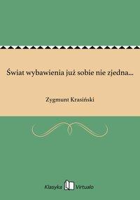 Świat wybawienia już sobie nie zjedna... - Zygmunt Krasiński - ebook