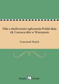 Oda z okoliczności ogłoszenia Polski dnia 28. Czerwca 1812 w Warszawie
