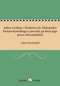 Adres wysłany z Krakowa do Aleksandra Świętochowskiego z powodu 40-lecia jego pracy obywatelskiej