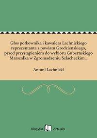 Głos połkownika i kawalera Lachnickiego reprezentanta z powiatu Grodzienskiego, przed przystąpieniem do wybioru Gubernskiego Marszałka w Zgromadzeniu Szlacheckim Gubernij Litewsko-Grodzieńskiey dnia 14. stycznia 1812. roku miany.