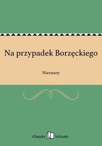 Na przypadek Borzęckiego