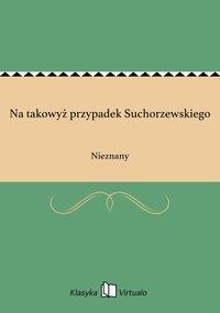 Na takowyż przypadek Suchorzewskiego