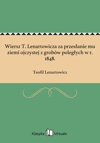 Wiersz T. Lenartowicza za przesłanie mu ziemi ojczystej z grobów poległych w r. 1848.