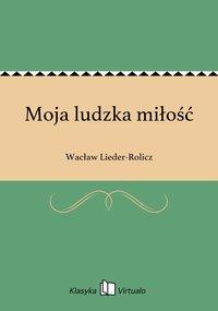 Moja ludzka miłość - Wacław Lieder-Rolicz - ebook