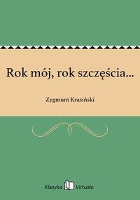 Rok mój, rok szczęścia... - Zygmunt Krasiński - ebook