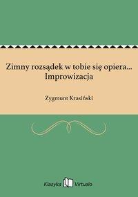 Zimny rozsądek w tobie się opiera... Improwizacja - Zygmunt Krasiński - ebook