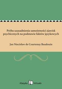 Próba uzasadnienia samoistności zjawisk psychicznych na podstawie faktów językowych - Jan Niecisław de Courtenay Baudouin - ebook