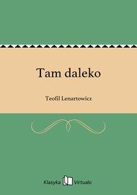 Tam daleko - Teofil Lenartowicz - ebook