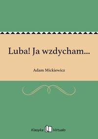 Luba! Ja wzdycham... - Adam Mickiewicz - ebook
