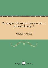 Ze szczytu I (Ze szczytu patrzę w dal... i, dziwnie dumny...) - Władysław Orkan - ebook