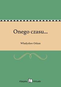 Onego czasu... - Władysław Orkan - ebook