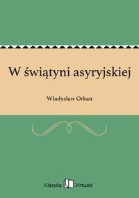 W świątyni asyryjskiej - Władysław Orkan - ebook