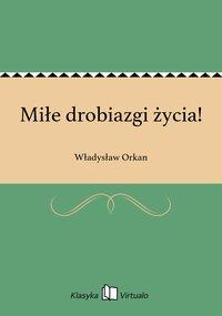 Miłe drobiazgi życia! - Władysław Orkan - ebook