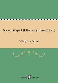 Na rozstaju I (Oto przyjdzie czas...) - Władysław Orkan - ebook
