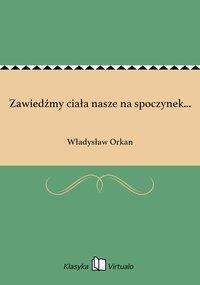 Zawiedźmy ciała nasze na spoczynek... - Władysław Orkan - ebook
