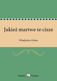 Jakież martwe te cisze - Władysław Orkan - ebook