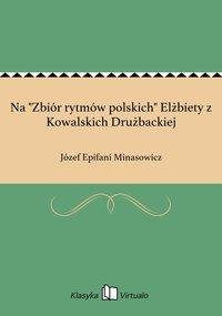 """Na """"Zbiór rytmów polskich"""" Elżbiety z Kowalskich Drużbackiej - Józef Epifani Minasowicz - ebook"""