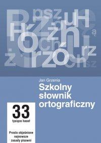 Szkolny słownik ortograficzny - Jan Grzenia - ebook