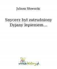Snycerz był zatrudniony Dyjany lepieniem...