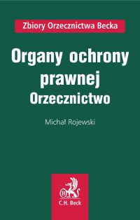 Organy ochrony prawnej. Orzecznictwo - Michał Rojewski - ebook
