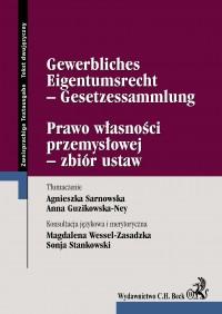 Prawo własności przemysłowej - zbiór ustaw Gewerbliches Eigentumsrecht - Gesetzessammlung - Agnieszka Sarnowska - ebook