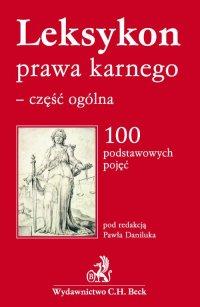 Leksykon prawa karnego - część ogólna 100 podstawowych pojęć
