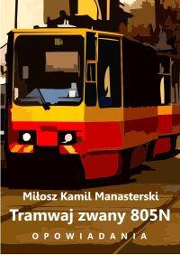 Tramwaj zwany 805N. Opowiadania - Miłosz Kamil Manasterski - ebook