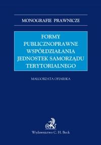 Formy publicznoprawne współdziałania jednostek samorządu terytorialnego - Małgorzata Ofiarska - ebook