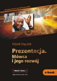 Prezentacja. Mówca i jego rozwój - Marek Stączek - ebook