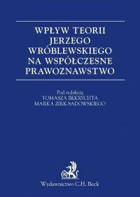 Wpływ teorii Jerzego Wróblewskiego na współczesne prawoznawstwo - Tomasz Bekrycht - ebook