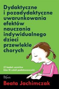 Dydaktyczne i pozadydaktyczne uwarunkowania efektów nauczania indywidualnego dzieci przewlekle chorych