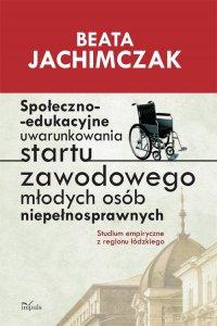 Społeczno-edukacyjne uwarunkowania startu zawodowego młodych osób niepełnosprawnych