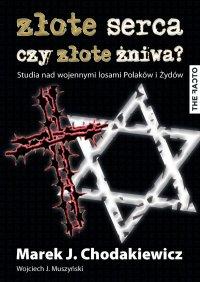 Złote serca czy złote żniwa? Studia nad wojennymi losami Polaków i Żydów - Wojciech J. Muszyński - ebook