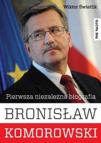 Bronisław Komorowski. Pierwsza niezależna biografia