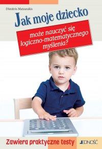 Jak moje dziecko może nauczyć się logiczno-matematycznego myślenia? - Dimitris Matzarakis - ebook